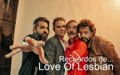 Recuerdos de… Love Of Lesbian