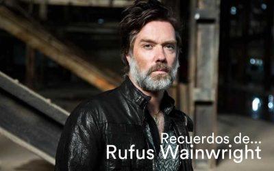 Recuerdos de… Rufus Wainwright